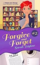 Forgive and Forget (A Geeks and Things Cozy Mystery Novella #2) - Geeks and Things Cozy Mysteries, #2 ebook by Sarah Biglow
