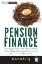 Pension Finance - Putting the Risks and Costs of Defined Benefit Plans Back Under Your Control ebook by M. Barton Waring, Robert C. Merton