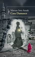 Casa Damasco ebook by Maruan Soto Antaki