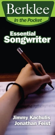 Essential Songwriter - Craft Great Songs & Become a Better Songwriter ebook by Jonathan Feist,Jimmy Kachulis