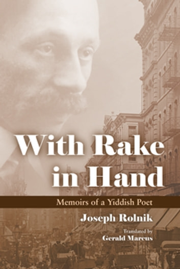 With Rake in Hand - Memoirs of a Yiddish Poet ebook by Joseph Rolnik