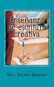 Enseñanza de escritura creativa ebook by Valerie Hockert