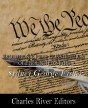 The Evolution of the Constitution of the United States ebook by Sydney George Fisher