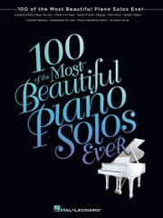 100 of the Most Beautiful Piano Solos Ever (Songbook) ebook by Hal Leonard Corp.