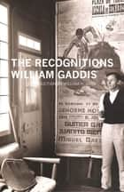 The Recognitions ebook by William Gaddis, William H. Gass