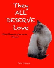 They All Deserve Love, Tails From the Past to the Present ebook by Debra Schneller