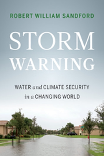 Storm Warning - Water and Climate Security in a Changing World ebook by Robert William Sandford