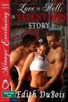 Love Is Hell: A Valentine's Story, Book 2 ebook by Edith DuBois