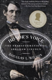 Honor's Voice - The Transformation of Abraham Lincoln ebook by Douglas L. Wilson