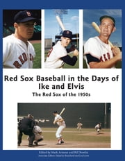 Red Sox Baseball in the Days of Ike and Elvis - The Red Sox of the 1950s ebook by Mark Armour,Bill Nowlin