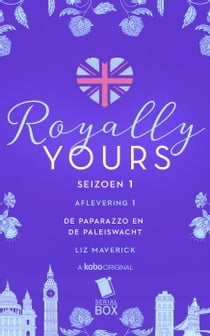 De paparazzo en de paleiswacht (Royally Yours Serie, Deel 1) ebook by Liz Maverick