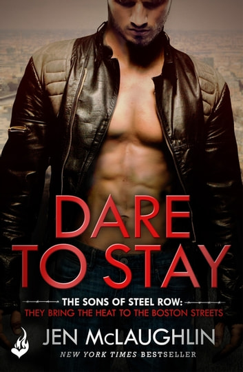 Dare To Stay: The Sons of Steel Row 2 - The stakes are dangerously high...and the passion is seriously intense ebook by Jen McLaughlin
