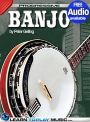 Banjo Lessons for Beginners - Teach Yourself How to Play Banjo (Free Audio Available) ebook by LearnToPlayMusic.com,Peter Gelling
