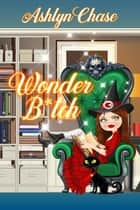 Wonder B*tch - League of Amazing Witches (LAW) ebook by Ashlyn Chase