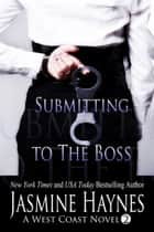 Submitting to the Boss - A West Coast Novel, Book 2 ebook by Jasmine Haynes, Jennifer Skully