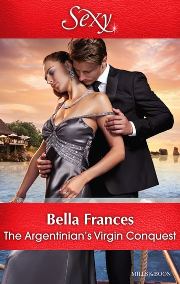 The Argentinian's Virgin Conquest ebook by Bella Frances