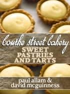 Bourke Street Bakery: Sweet Pastries and Tarts ebook by Paul Allam, David McGuinness