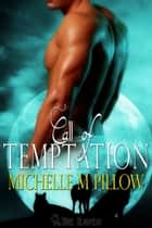 Call of Temptation ebook by Michelle M. Pillow