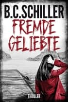 Fremde Geliebte - Thriller ebook by B.C. Schiller