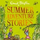 Summer Adventure Stories - Contains 25 classic tales Hörbuch by Enid Blyton, Sandra Duncan, Alex Wingfield