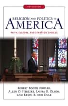 Religion and Politics in America ebook by Robert Booth Fowler,Allen D Hertzke,Laura R. Olson,Kevin R. Den Dulk