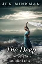 The Deep (The Island Series #2) ebook by Jen Minkman