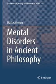 Mental Disorders in Ancient Philosophy ebook by Marke Ahonen