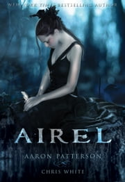 Airel: The Awakening - Book 1, Part 1 in the Airel Saga - Young Adult Paranormal Romance ebook by Aaron Patterson,Chris White