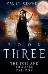 The Toil and Trouble Trilogy, Book Three ebook by Val St. Crowe