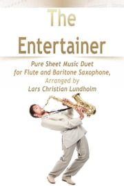 The Entertainer Pure Sheet Music Duet for Flute and Baritone Saxophone, Arranged by Lars Christian Lundholm ebook by Pure Sheet Music