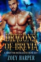 The Complete Dragons of Brevia Box Set ebook by Zoey Harper