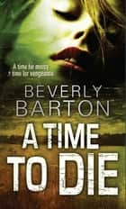 A Time to Die ebook by Beverly Barton
