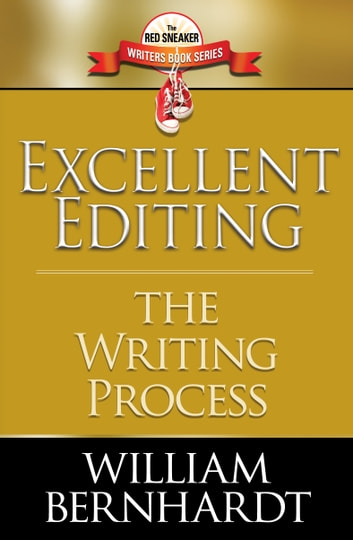 Excellent Editing: The Writing Process ebook by William Bernhardt