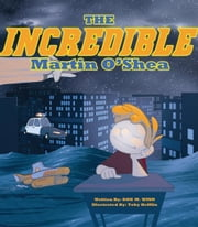 The Incredible Martin O'Shea - A kids book about how to help a child with a big imagination understand why and how to study in school ebook by Don M. Winn