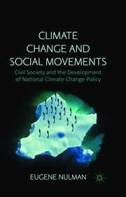 Climate Change and Social Movements - Civil Society and the Development of National Climate Change Policy ebook by Dr Eugene Nulman