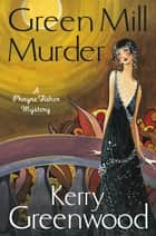The Green Mill Murder - Miss Phryne Fisher Investigates eBook by Kerry Greenwood