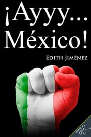 ¡Ayyy… México! ebook by Edith Jiménez