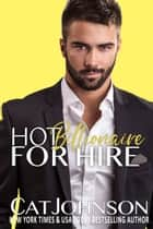 Hot Billionaire for Hire ebook by Cat Johnson