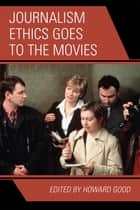 Journalism Ethics Goes to the Movies ebook by Howard Good, Berrin A. Beasley, Sandra L. Borden,...