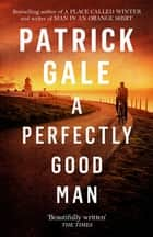 A Perfectly Good Man eBook by Patrick Gale