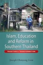 Islam, Education and Reform in Southern Thailand: Tradition and Transformation ebook by Joseph Chinyong Liow