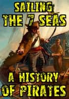 Sailing the 7 Seas - A History of Pirates ebook by Edward Watson