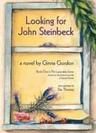 Looking for John Steinbeck - a novel - based on the fictional journals of Stefani Michel ebook by Ginna Gordon, Dai Thomas, Ginna Gordon