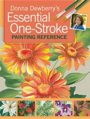 Donna Dewberry's Essential One-Stroke Painting Reference ebook by Dewberry, Donna