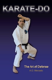 Karate-Do - The Art of Defense ebook by A.O. Mercado