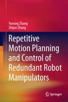 Repetitive Motion Planning and Control of Redundant Robot Manipulators ebook by Yunong Zhang,Zhijun Zhang