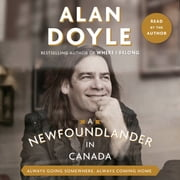 A Newfoundlander in Canada - Always Going Somewhere, Always Coming Home audiobook by Alan Doyle