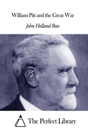 William Pitt and the Great War ebook by John Holland Rose