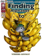 Finding Alphabet A to Z 2 ebook by Twinkie Artcat