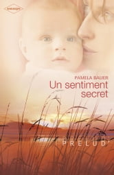 Un sentiment secret (Harlequin Prélud') ebook by Pamela Bauer